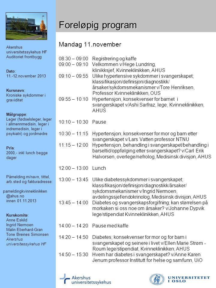 Akershus universitetssykehus HF Auditoriet frontbygg Dato: 11.-12.november 2013 Kursnavn: Kroniske sykdommer i graviditet Målgruppe: Leger (fødselsleg