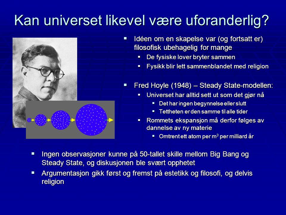 Kan universet likevel være uforanderlig?  Idéen om en skapelse var (og fortsatt er) filosofisk ubehagelig for mange  De fysiske lover bryter sammen
