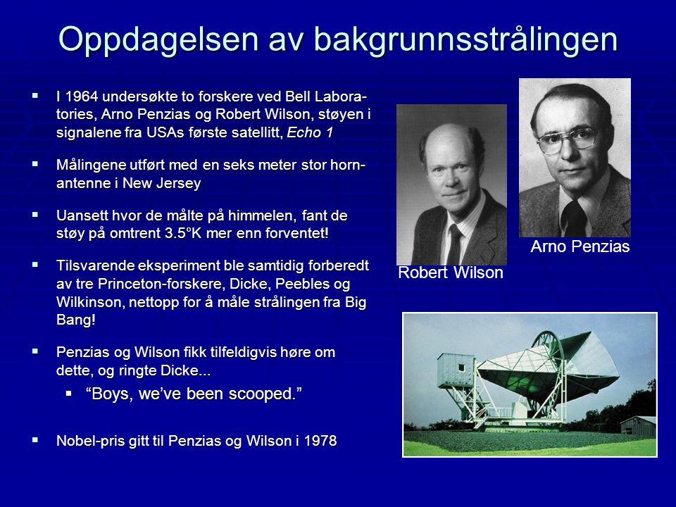 Oppdagelsen av bakgrunnsstrålingen  I 1964 undersøkte to forskere ved Bell Labora- tories, Arno Penzias og Robert Wilson, støyen i signalene fra USAs