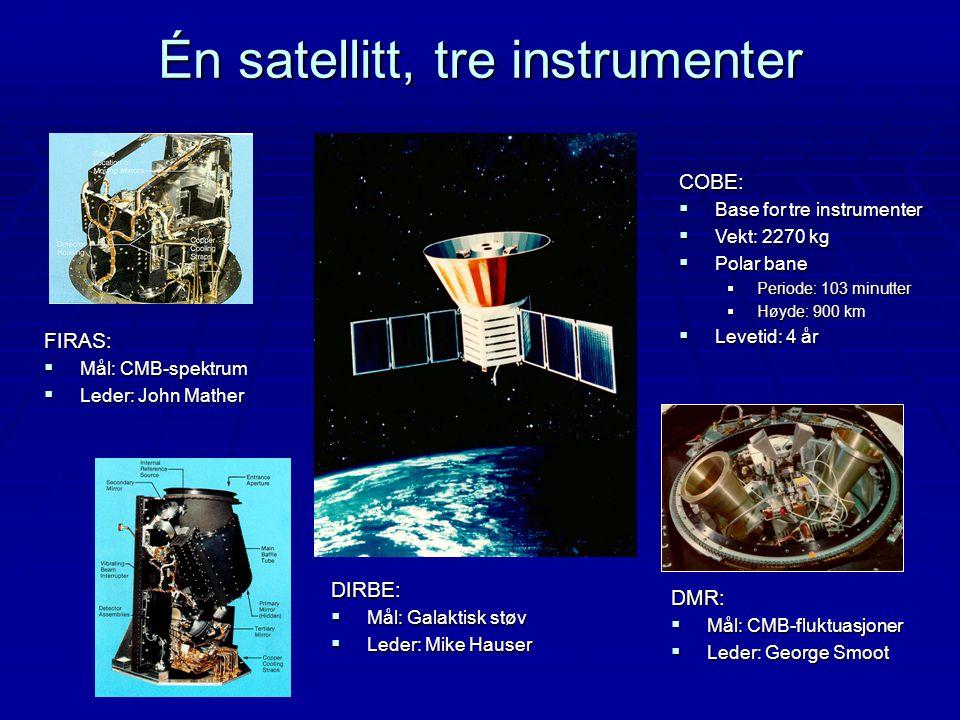 Én satellitt, tre instrumenter COBE:  Base for tre instrumenter  Vekt: 2270 kg  Polar bane  Periode: 103 minutter  Høyde: 900 km  Levetid: 4 år