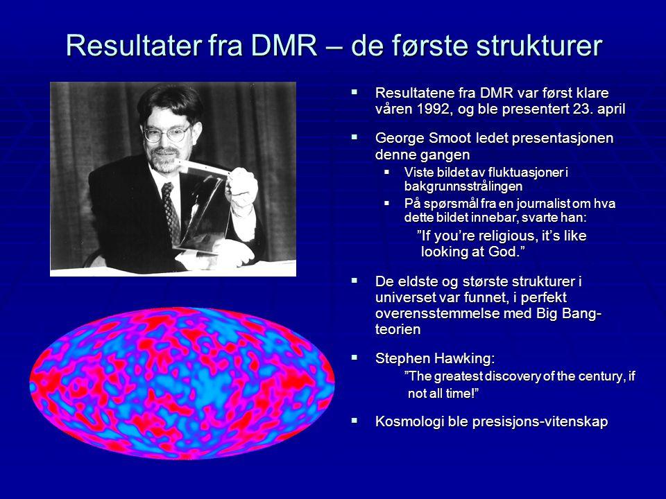 Resultater fra DMR – de første strukturer  Resultatene fra DMR var først klare våren 1992, og ble presentert 23. april  George Smoot ledet presentas