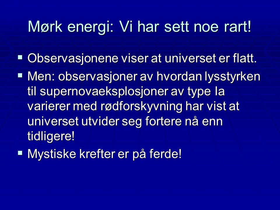Mørk energi: Vi har sett noe rart!  Observasjonene viser at universet er flatt.  Men: observasjoner av hvordan lysstyrken til supernovaeksplosjoner