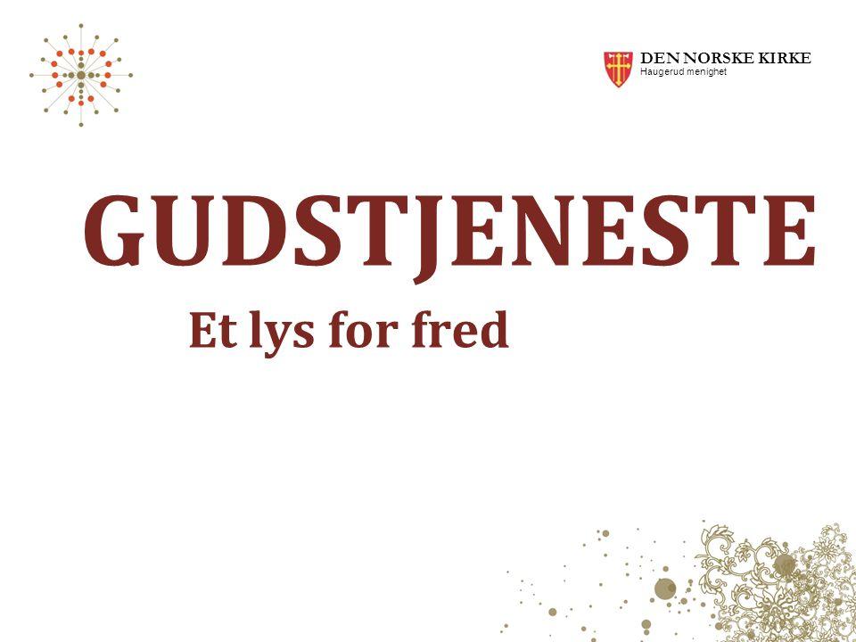 GUDSTJENESTE Et lys for fred DEN NORSKE KIRKE Haugerud menighet
