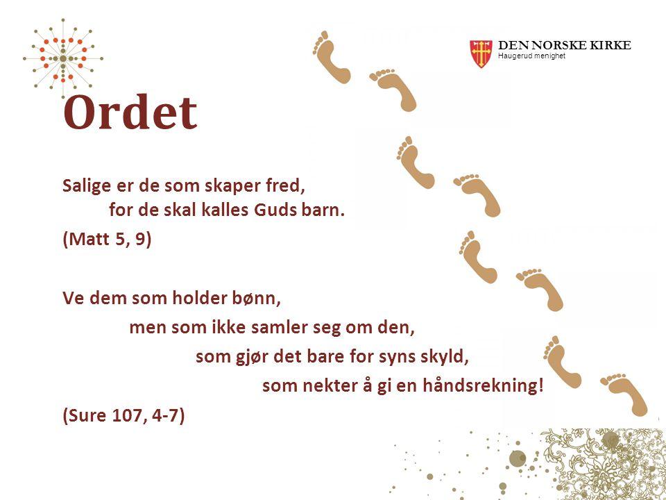 Ordet DEN NORSKE KIRKE Haugerud menighet Salige er de som skaper fred, for de skal kalles Guds barn. (Matt 5, 9) Ve dem som holder bønn, men som ikke