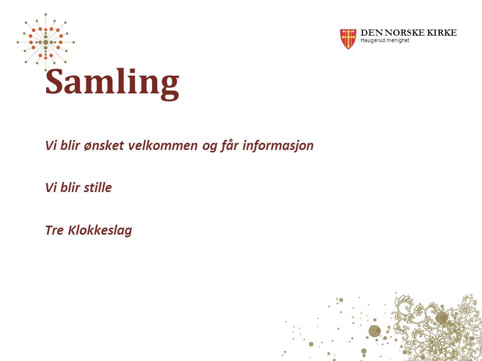 Samling Vi blir ønsket velkommen og får informasjon Vi blir stille Tre Klokkeslag DEN NORSKE KIRKE Haugerud menighet