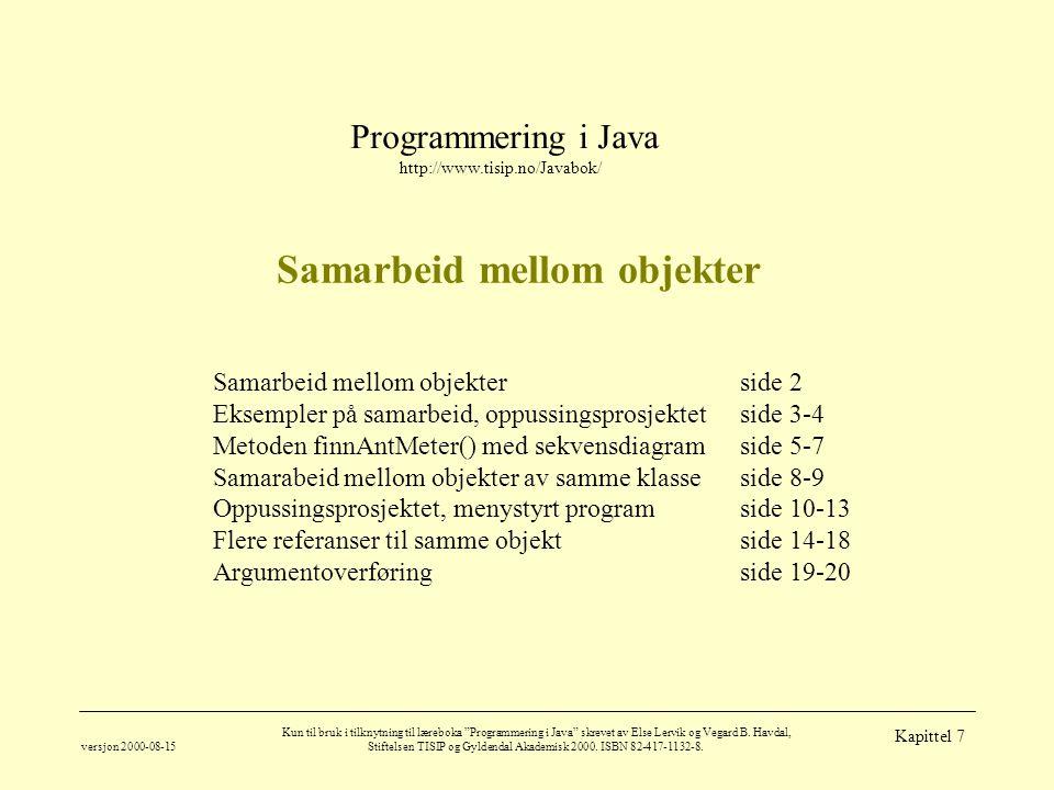 """Programmering i Java http://www.tisip.no/Javabok/ versjon 2000-08-15 Kun til bruk i tilknytning til læreboka """"Programmering i Java"""" skrevet av Else Le"""