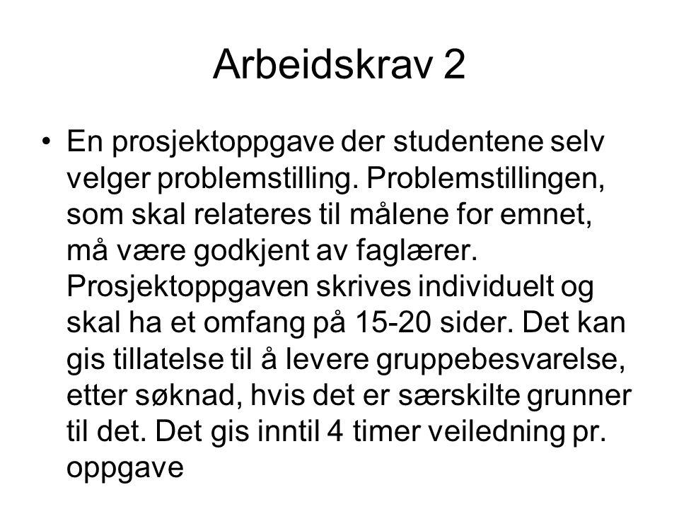 Arbeidskrav 2 •En prosjektoppgave der studentene selv velger problemstilling. Problemstillingen, som skal relateres til målene for emnet, må være godk