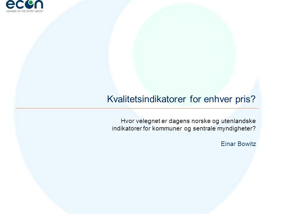 Hvor velegnet er dagens norske og utenlandske indikatorer for kommuner og sentrale myndigheter? Einar Bowitz Kvalitetsindikatorer for enhver pris?