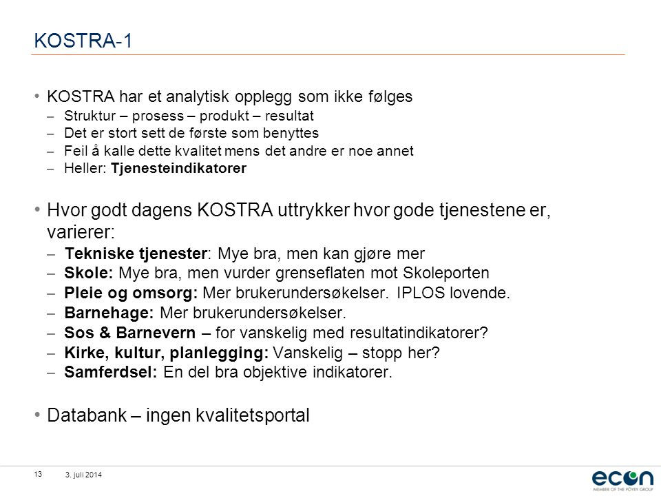 3. juli 2014 13 KOSTRA-1 • KOSTRA har et analytisk opplegg som ikke følges – Struktur – prosess – produkt – resultat – Det er stort sett de første som