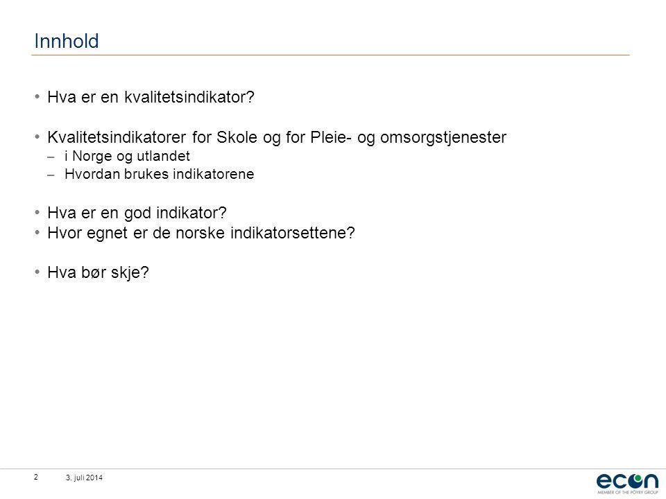 3. juli 2014 2 Innhold • Hva er en kvalitetsindikator? • Kvalitetsindikatorer for Skole og for Pleie- og omsorgstjenester – i Norge og utlandet – Hvor