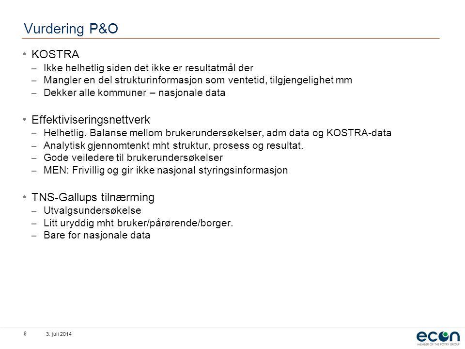 3. juli 2014 8 Vurdering P&O • KOSTRA – Ikke helhetlig siden det ikke er resultatmål der – Mangler en del strukturinformasjon som ventetid, tilgjengel