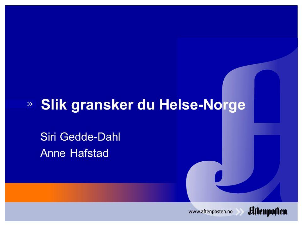Slik gransker du Helse-Norge Siri Gedde-Dahl Anne Hafstad