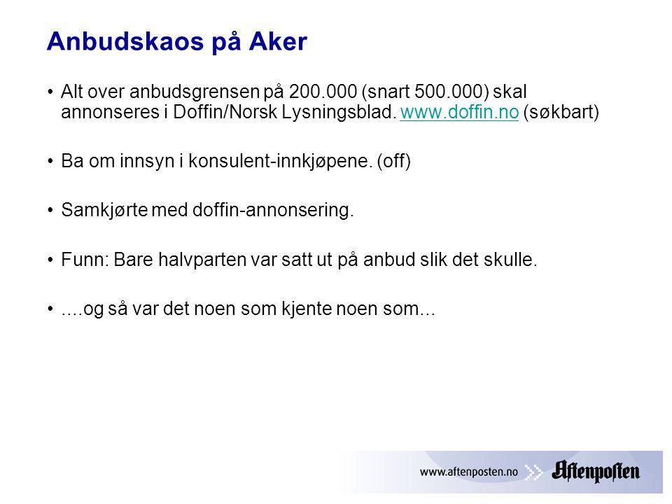 Anbudskaos på Aker •Alt over anbudsgrensen på 200.000 (snart 500.000) skal annonseres i Doffin/Norsk Lysningsblad.