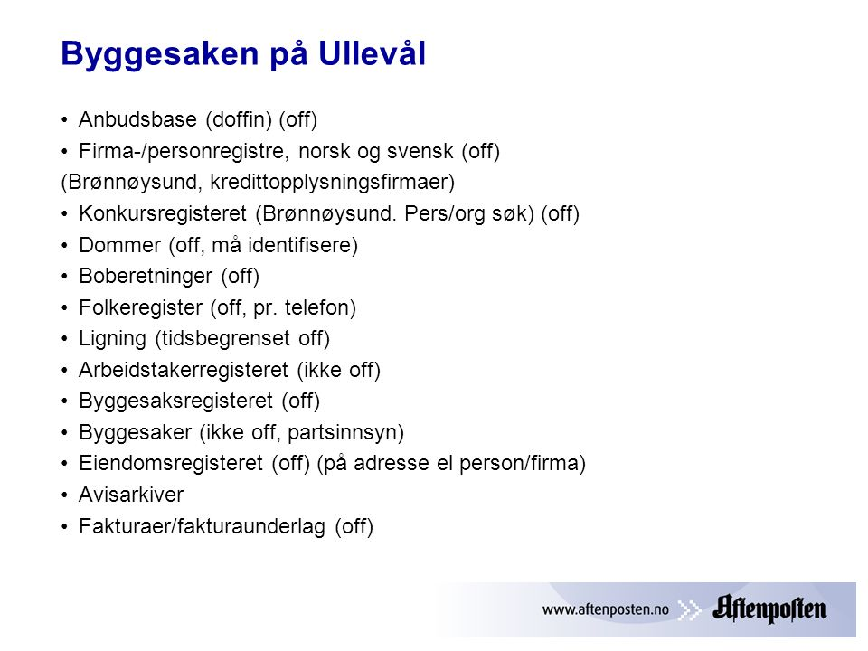 Byggesaken på Ullevål •Anbudsbase (doffin) (off) •Firma-/personregistre, norsk og svensk (off) (Brønnøysund, kredittopplysningsfirmaer) •Konkursregisteret (Brønnøysund.
