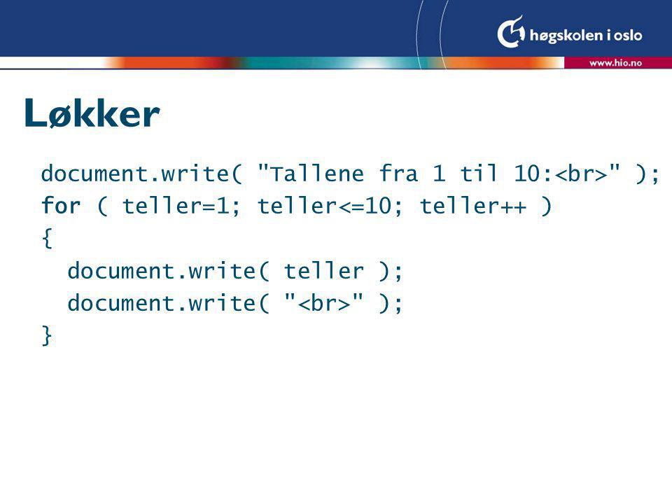 Løkker document.write( Tallene fra 1 til 10: ); for ( teller=1; teller<=10; teller++ ) { document.write( teller ); document.write( ); }
