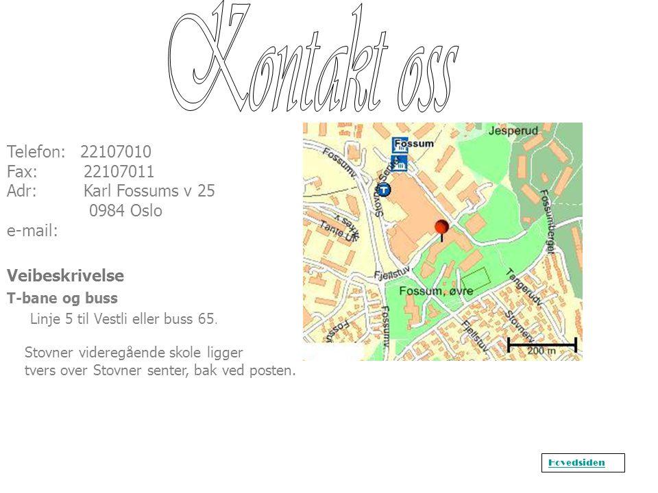 Telefon: 22107010 Fax: 22107011 Adr: Karl Fossums v 25 0984 Oslo e-mail: Veibeskrivelse T-bane og buss Linje 5 til Vestli eller buss 65. Stovner vider