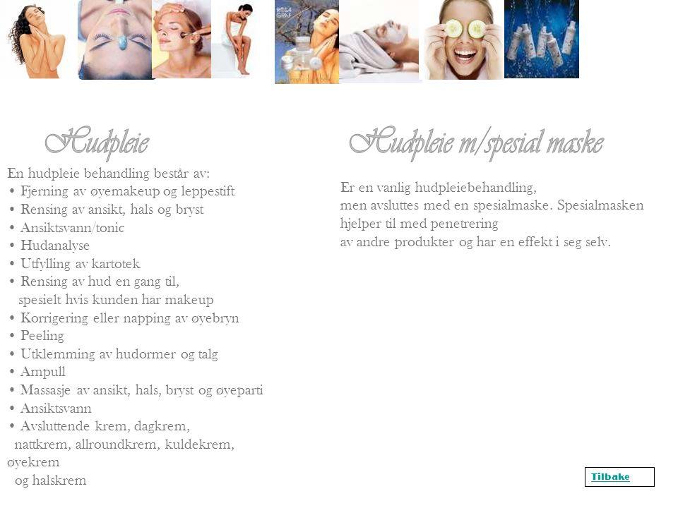 En hudpleie behandling består av: • Fjerning av øyemakeup og leppestift • Rensing av ansikt, hals og bryst • Ansiktsvann/tonic • Hudanalyse • Utfyllin