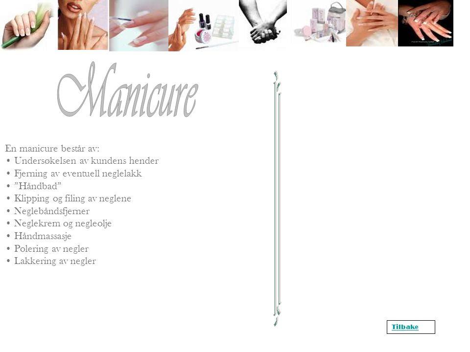 """En manicure består av: • Undersøkelsen av kundens hender • Fjerning av eventuell neglelakk • """"Håndbad"""" • Klipping og filing av neglene • Neglebåndsfje"""
