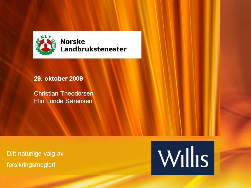 Ditt naturlige valg av forsikringsmegler! 29. oktober 2009 Christian Theodorsen Elin Lunde Sørensen