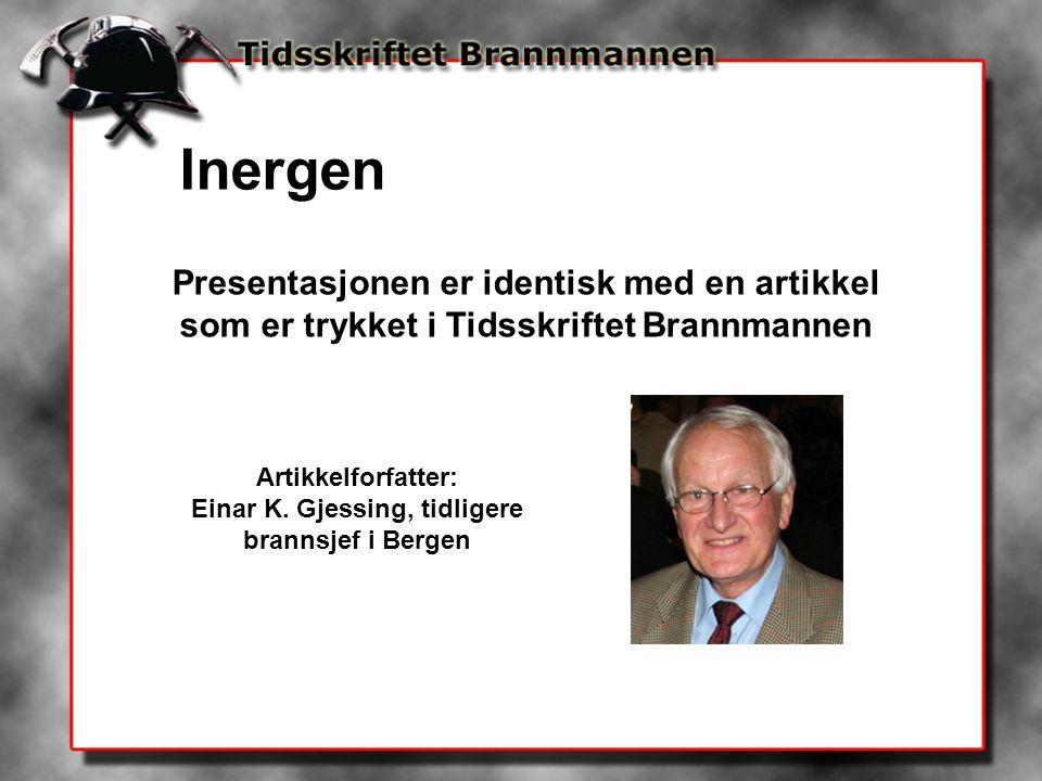 Inergen Presentasjonen er identisk med en artikkel som er trykket i Tidsskriftet Brannmannen Artikkelforfatter: Einar K. Gjessing, tidligere brannsjef