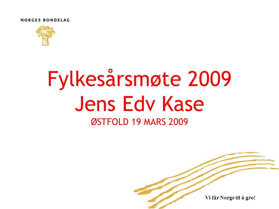 Vi får Norge til å gro! Fylkesårsmøte 2009 Jens Edv Kase ØSTFOLD 19 MARS 2009 1