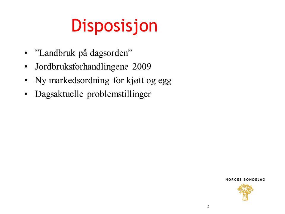 Disposisjon • Landbruk på dagsorden •Jordbruksforhandlingene 2009 •Ny markedsordning for kjøtt og egg •Dagsaktuelle problemstillinger 2