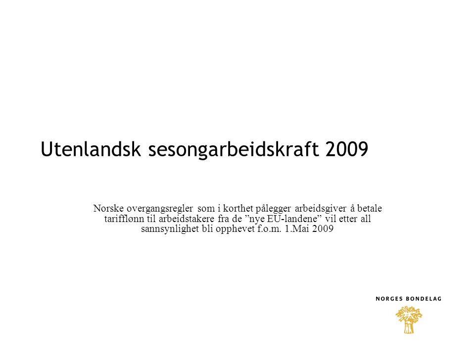 Utenlandsk sesongarbeidskraft 2009 Norske overgangsregler som i korthet pålegger arbeidsgiver å betale tarifflønn til arbeidstakere fra de nye EU-landene vil etter all sannsynlighet bli opphevet f.o.m.