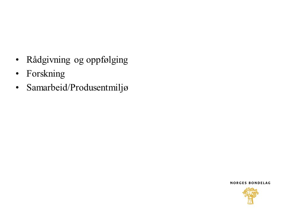 •Rådgivning og oppfølging •Forskning •Samarbeid/Produsentmiljø