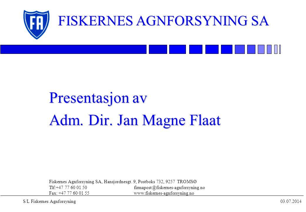 03.07.2014S/L Fiskernes Agnforsyning Presentasjon av Adm. Dir. Jan Magne Flaat FISKERNES AGNFORSYNING SA Fiskernes Agnforsyning SA, Hansjordnesgt. 9,