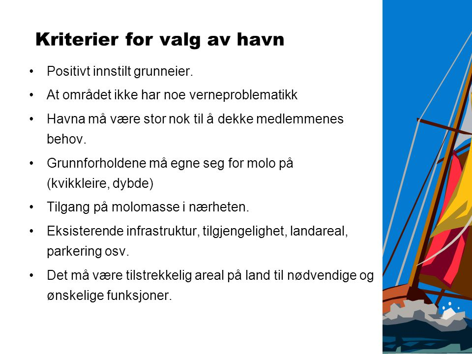 Kriterier for valg av havn •Positivt innstilt grunneier. •At området ikke har noe verneproblematikk •Havna må være stor nok til å dekke medlemmenes be