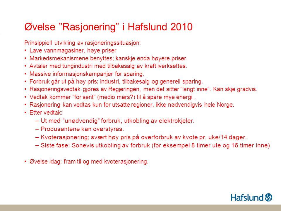 Øvelse Rasjonering i Hafslund 2010 Prinsippiell utvikling av rasjoneringssituasjon: •Lave vannmagasiner, høye priser •Markedsmekanismene benyttes; kanskje enda høyere priser.