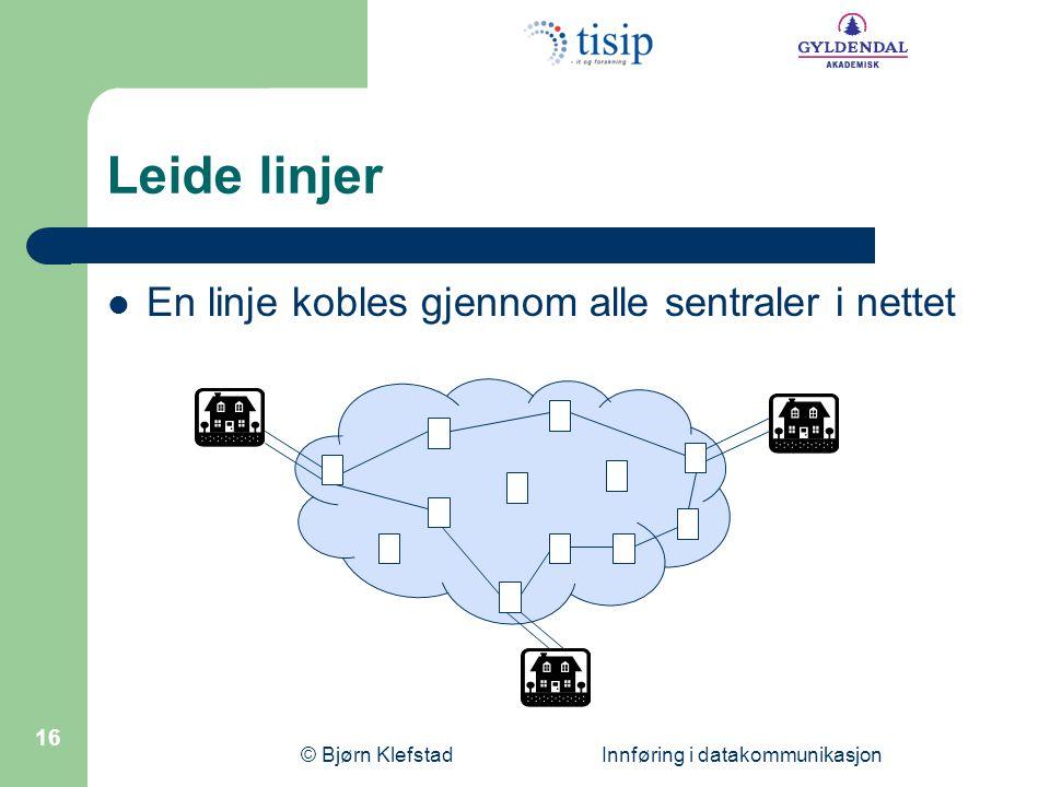 © Bjørn Klefstad Innføring i datakommunikasjon 16 Leide linjer  En linje kobles gjennom alle sentraler i nettet