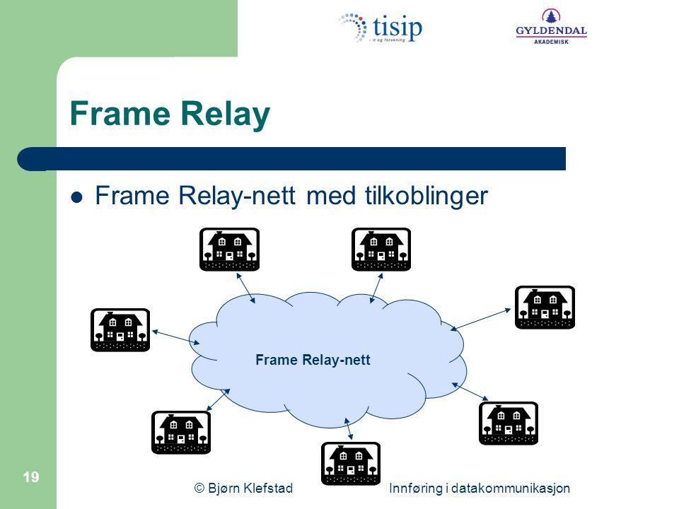 © Bjørn Klefstad Innføring i datakommunikasjon 19 Frame Relay  Frame Relay-nett med tilkoblinger Frame Relay-nett