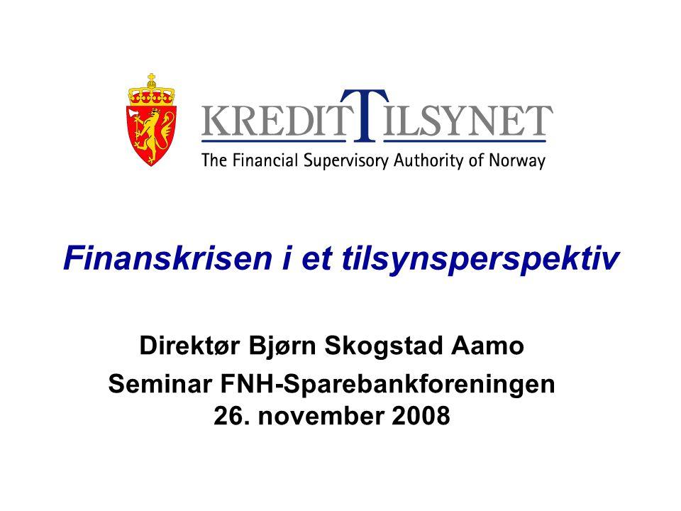 Finanskrisen i et tilsynsperspektiv Direktør Bjørn Skogstad Aamo Seminar FNH-Sparebankforeningen 26. november 2008