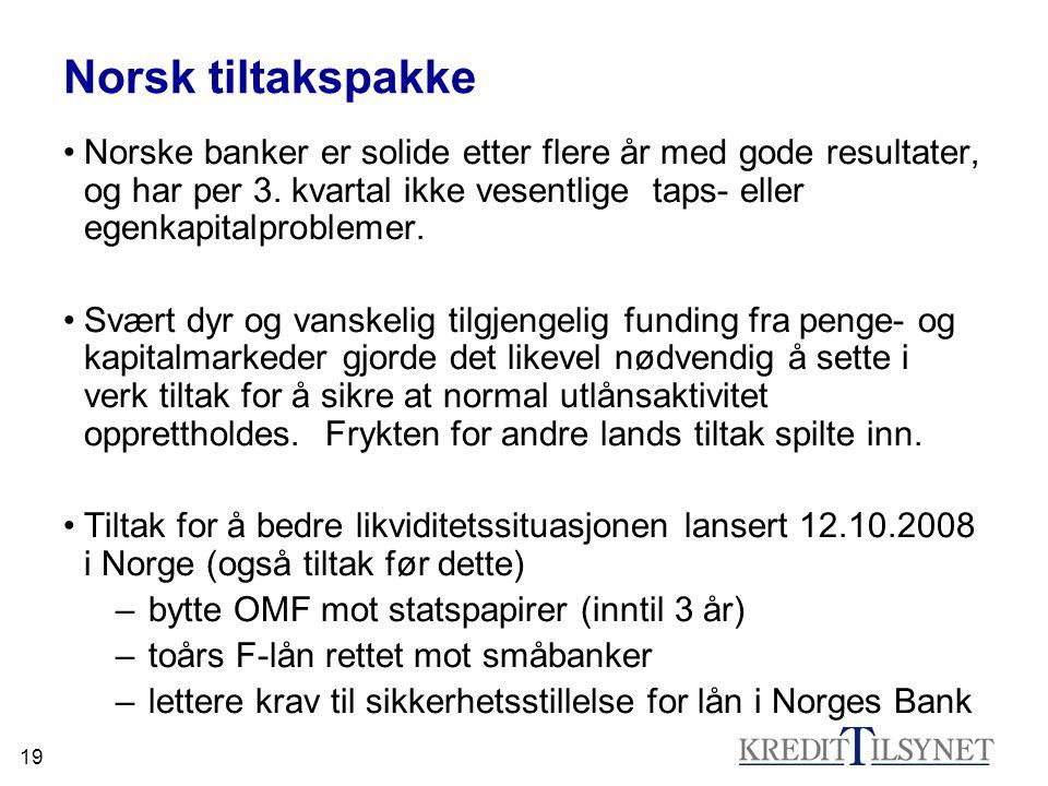 19 Norsk tiltakspakke •Norske banker er solide etter flere år med gode resultater, og har per 3. kvartal ikke vesentlige taps- eller egenkapitalproble