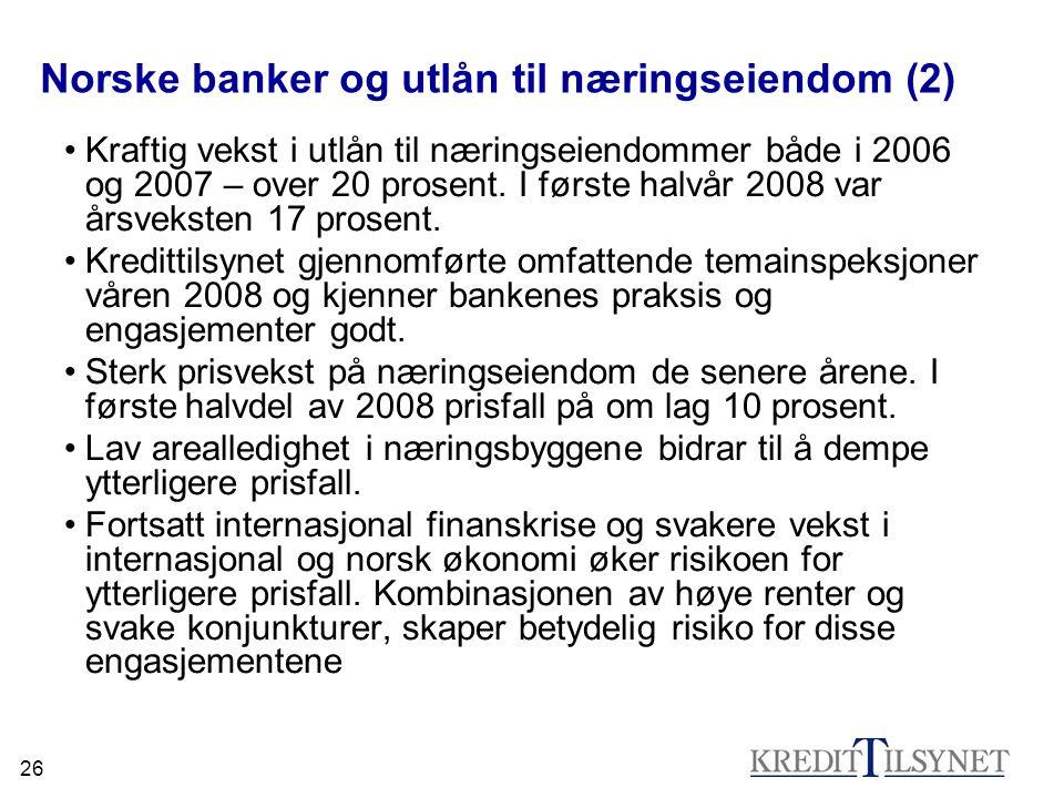 26 Norske banker og utlån til næringseiendom (2) •Kraftig vekst i utlån til næringseiendommer både i 2006 og 2007 – over 20 prosent. I første halvår 2