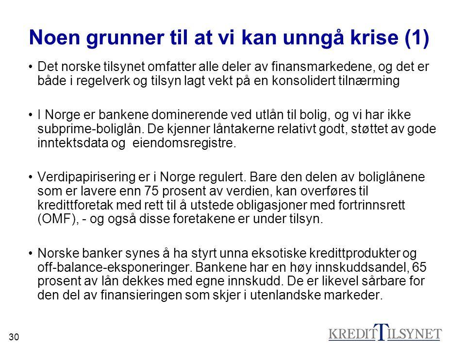 30 Noen grunner til at vi kan unngå krise (1) •Det norske tilsynet omfatter alle deler av finansmarkedene, og det er både i regelverk og tilsyn lagt v