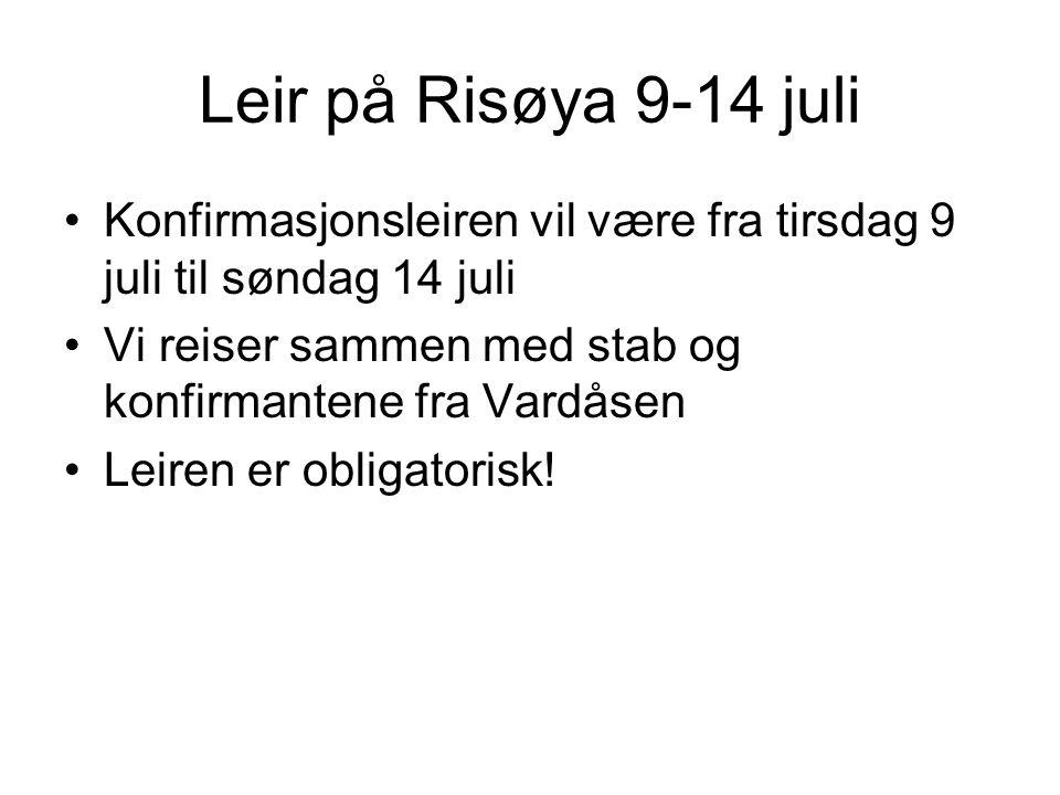 Leir på Risøya 9-14 juli •Konfirmasjonsleiren vil være fra tirsdag 9 juli til søndag 14 juli •Vi reiser sammen med stab og konfirmantene fra Vardåsen
