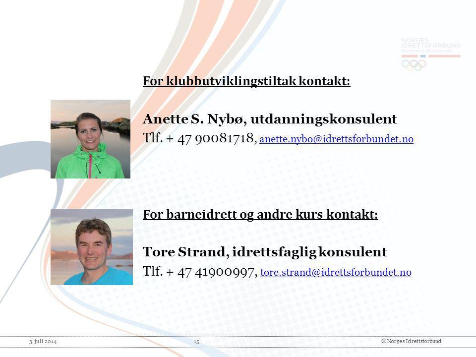 3. juli 2014 15© Norges Idrettsforbund For klubbutviklingstiltak kontakt: Anette S. Nybø, utdanningskonsulent Tlf. + 47 90081718, anette.nybo@idrettsf