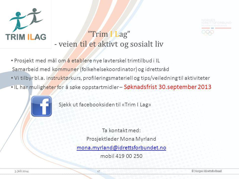 3. juli 2014 17© Norges Idrettsforbund • Prosjekt med mål om å etablere nye lavterskel trimtilbud i IL Samarbeid med kommuner (folkehelsekoordinator)