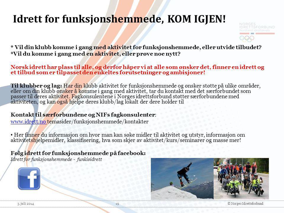 3. juli 2014 19© Norges Idrettsforbund * Vil din klubb komme i gang med aktivitet for funksjonshemmede, eller utvide tilbudet? *Vil du komme i gang me