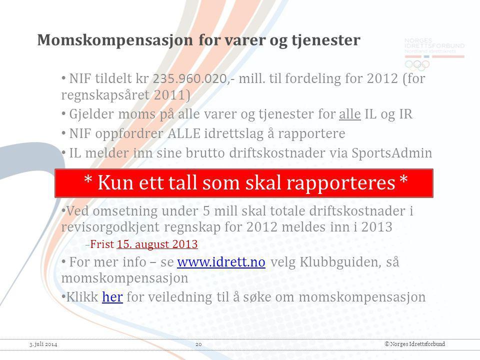 3. juli 2014 20© Norges Idrettsforbund * Kun ett tall som skal rapporteres * • NIF tildelt kr 235.960.020,- mill. til fordeling for 2012 (for regnskap