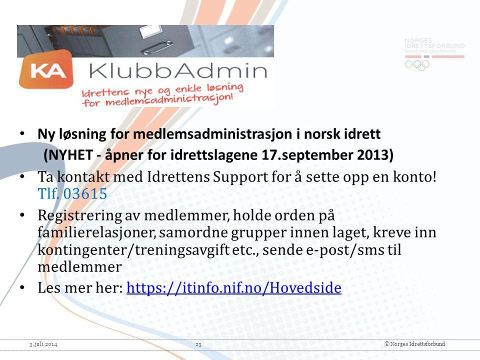 3. juli 2014 23© Norges Idrettsforbund • Ny løsning for medlemsadministrasjon i norsk idrett (NYHET - åpner for idrettslagene 17.september 2013) • Ta