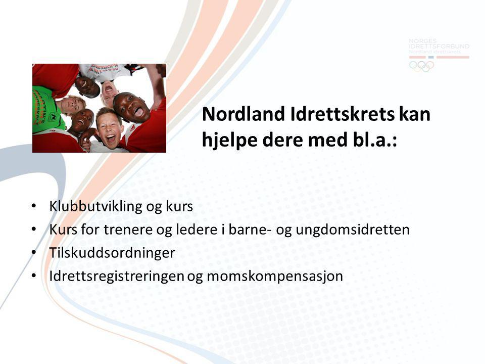 Nordland Idrettskrets kan hjelpe dere med bl.a.: • Klubbutvikling og kurs • Kurs for trenere og ledere i barne- og ungdomsidretten • Tilskuddsordninger • Idrettsregistreringen og momskompensasjon