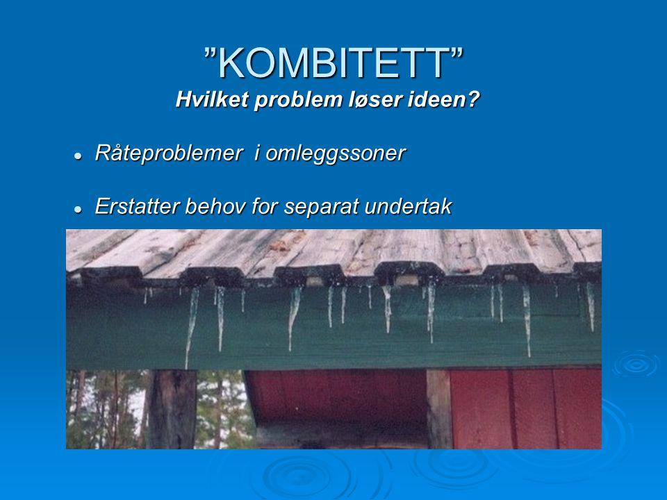 """""""KOMBITETT"""" Hvilket problem løser ideen? Hvilket problem løser ideen?  Råteproblemer i omleggssoner  Erstatter behov for separat undertak"""