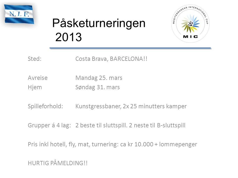 Påsketurneringen 2013 Sted:Costa Brava, BARCELONA!! Avreise Mandag 25. mars HjemSøndag 31. mars Spilleforhold:Kunstgressbaner, 2x 25 minutters kamper