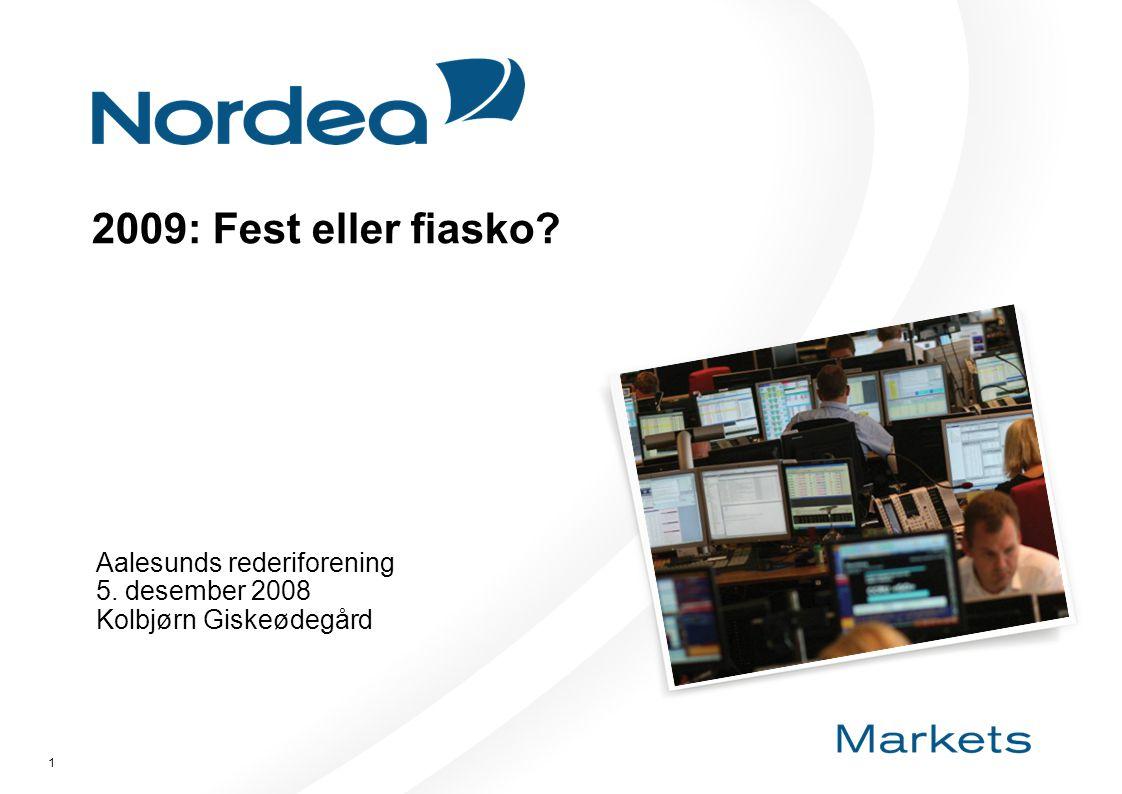 1 2009: Fest eller fiasko Aalesunds rederiforening 5. desember 2008 Kolbjørn Giskeødegård