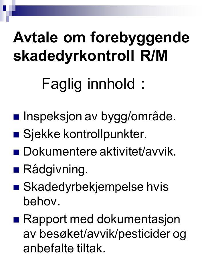Avtale om forebyggende skadedyrkontroll R/M  Inspeksjon av bygg/område.  Sjekke kontrollpunkter.  Dokumentere aktivitet/avvik.  Rådgivning.  Skad