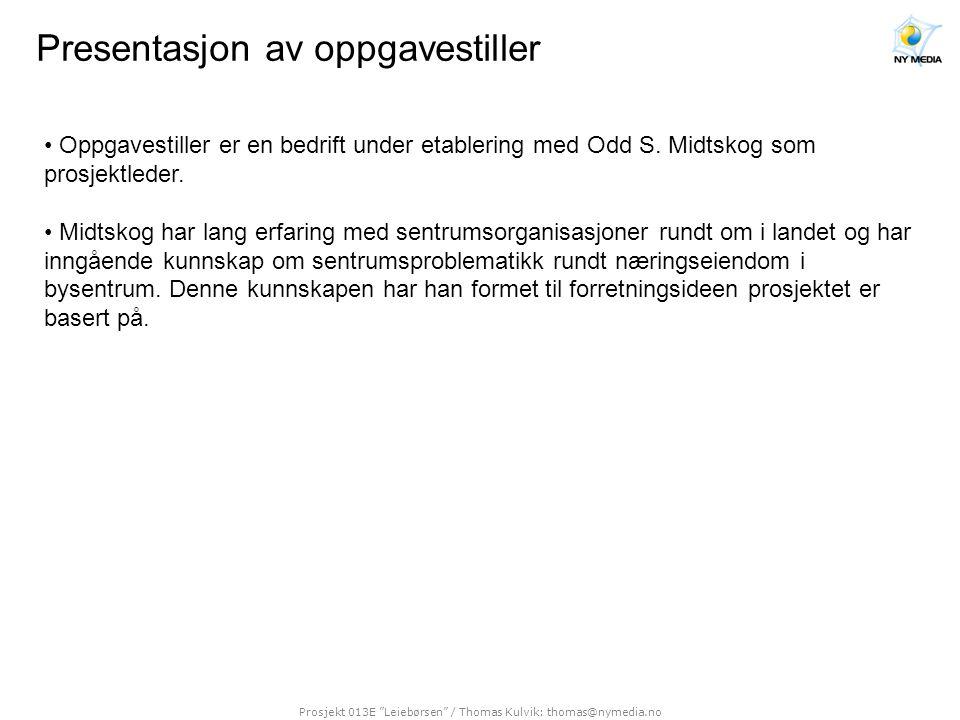 """Prosjekt 013E """"Leiebørsen"""" / Thomas Kulvik: thomas@nymedia.no Presentasjon av oppgavestiller • Oppgavestiller er en bedrift under etablering med Odd S"""