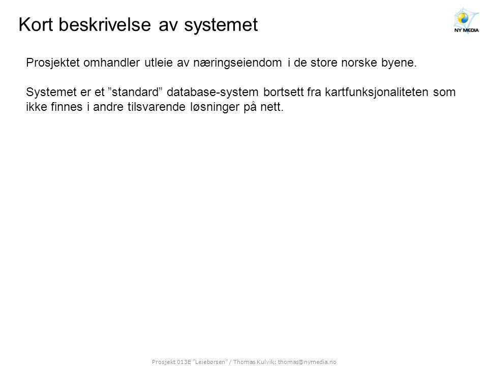 """Prosjekt 013E """"Leiebørsen"""" / Thomas Kulvik: thomas@nymedia.no Kort beskrivelse av systemet Prosjektet omhandler utleie av næringseiendom i de store no"""